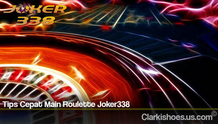 Tips Cepat Main Roulette Joker338