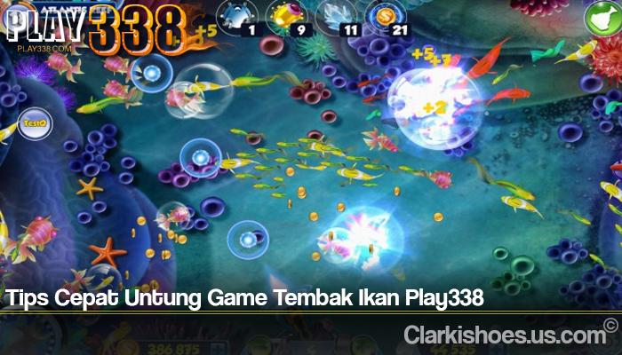 Tips Cepat Untung Game Tembak Ikan Play338