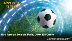 Tips Taruhan Bola Mix Parlay Joker338 Online