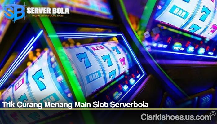 Trik Curang Menang Main Slot Serverbola