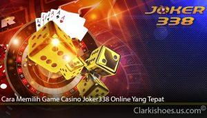 Cara Memilih Game Casino Joker338 Online Yang Tepat