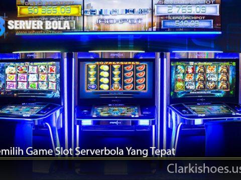 Cara Memilih Game Slot Serverbola Yang Tepat