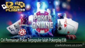 Ciri Permainan Poker Terpopuler Ialah Pokerplay338