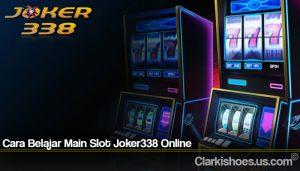 Cara Belajar Main Slot Joker338 Online