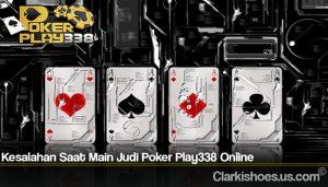 Kesalahan Saat Main Judi Poker Play338 Online