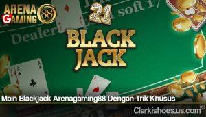 Main Blackjack Arenagaming88 Dengan Trik Khusus