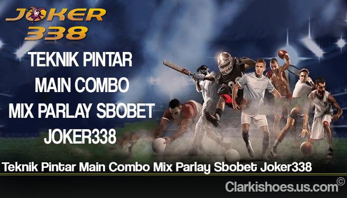 Teknik Pintar Main Combo Mix Parlay Sbobet Joker338