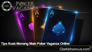 Tips Kuat Menang Main Poker Vaganza Online