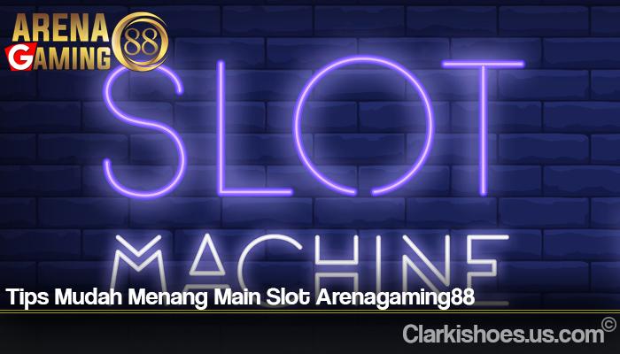 Tips Mudah Menang Main Slot Arenagaming88
