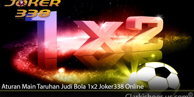 Aturan Main Taruhan Judi Bola 1x2 Joker338 Online