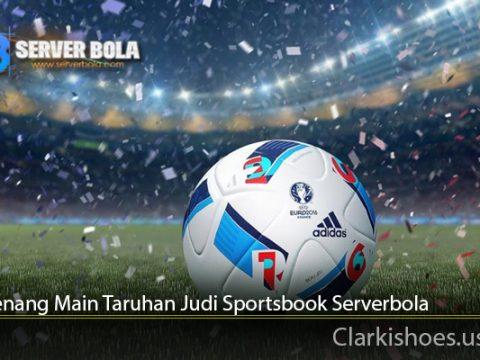 Cara Menang Main Taruhan Judi Sportsbook Serverbola