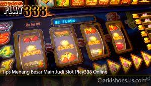 Tips Menang Besar Main Judi Slot Play338 Online