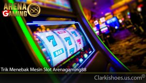 Trik Menebak Mesin Slot Arenagaming88