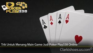 Trik Untuk Menang Main Game Judi Poker Play338 Online