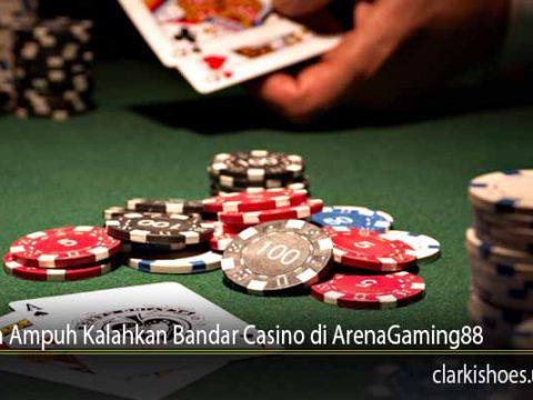 Bocoran Ampuh Kalahkan Bandar Casino di ArenaGaming88
